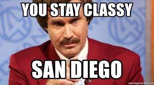San Diego Meme - you stay classy san diego ron burgundy stay classy meme generator