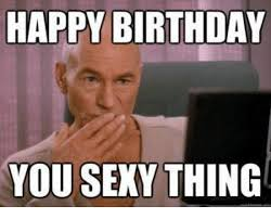 Adult Happy Birthday Meme - happy birthday you sexy thing birthday meme on me me