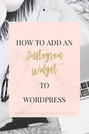 wordpress quick tutorial step by step tutorial on how to add an instagram widget to wordpress