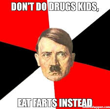 don t do drugs kids eat farts instead meme advice hitler 48553