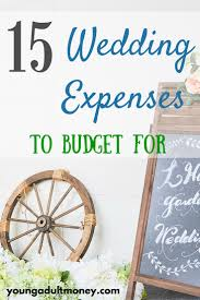 wedding expenses 15 wedding expenses to budget for money