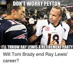Ray Lewis Meme - don t worry peyton eroncos i ll throw ray lewisaretirementparty will