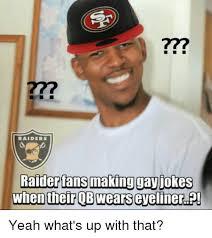 Gay Jokes Meme - raiders raider lans making gay jokes when their b wears evelinere