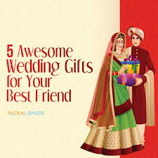 wedding gift quora 5 awesome wedding gifts for your best friend indialends quora