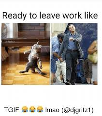 Leaving Work Meme - ready to leave work like tgif lmao lmao meme on me me