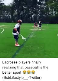 Lacrosse Memes - re q d lacrosse players finally realizing that baseball is the