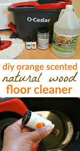 Wood Floor Cleaner Diy Orange Natural Wood Floor Cleaner The Best Way To Mop Period