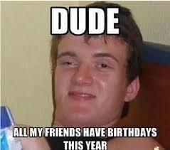 Friends Birthday Meme - 100 happy birthday memes trolls jokes for best friends bff friend