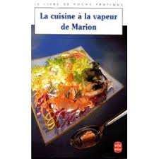 cuisine à la vapeur 100 recettes de cuisine traditionnelle à la vapeur de marion