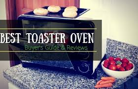 The Best Toaster To Buy 10 Of The Best Toaster Oven 2017 Reviews And Buyer U0027s Guide