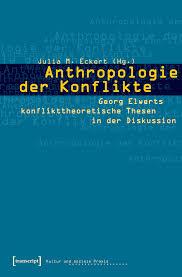 Anthropologie der Konflikte Georg Elwerts konflikttheoretische