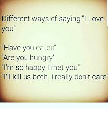 L Love You Meme - different ways of saying l love you have you ealen are you hungry i