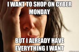 Cyber Monday Meme - first world problem cyber monday know your meme