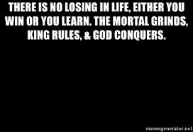 there is no losing in life either you win or you learn the mortal