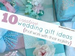 creative wedding presents 10 creative wedding gift ideas that work with their registry