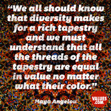 quotes by maya angelou about friendship we all should know that diversity makes for a rich tapestry and