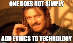 Technology Meme - one does not simply add ethics to technology l m sacasas