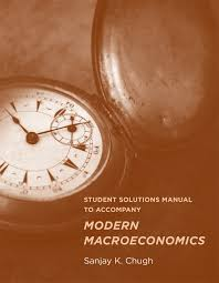 student solutions manual to accompany modern macroeconomics the