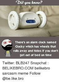Alarm Clock Meme - did you know there s an alarm clock named clocky which has wheels