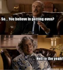 Madea Memes - madea quotes gifs madea and dr phil quotes madea dr phil