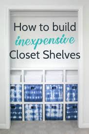 How To Build Shelves In Closet how to build cheap and easy diy closet shelves lovely etc