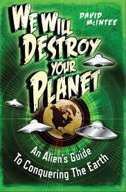amazon com we will destroy your planet an alien u0027s guide to