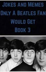 Beatles Memes - jokes and memes only a beatles fan would get book 3