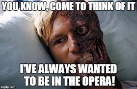 Opera Meme - harvey dent imgflip