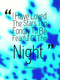 Love Good Night Quotes by I Have Loved The Stars Too Fondly To Be Fearful Of The Night