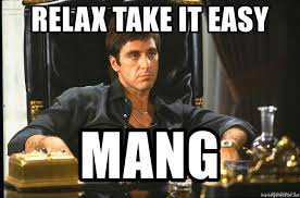 Take It Easy Meme - relax take it easy mang scarface meme generator