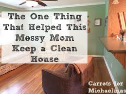 cleaning ideas the one thing that helped this messy mom keep a clean house