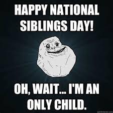 National Sibling Day Meme - national siblings day meme 28 images it s national sibling s