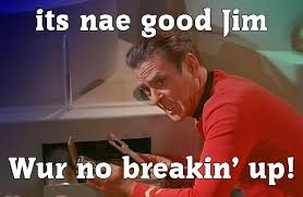 Scotty Meme - it s nae good jim wur no breaking up city of stirling snp