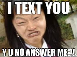 Why You No Reply Meme - 23 best friends who don t text back images on pinterest funny