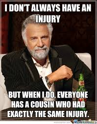 Injury Meme - i don t always have an injury by elrockermc82 meme center