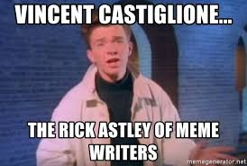 Vincent Meme - vincent castiglione the rick astley of meme writers rick