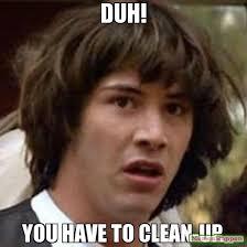 Duh Memes - duh you have to clean up meme conspiracy keanu 11986