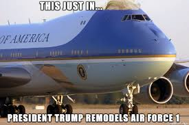 Air Force One Meme - this just in president trump remodels air force 1 meme on imgur
