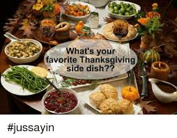 what s your favorite thanksgiving side dish jussayin dank