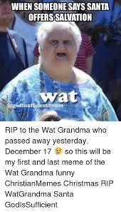 Funny Grandma Memes - when someone says santa offerssalvation wat godissufficientmemes rip