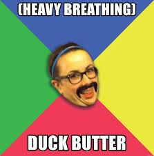 heavy breathing duck butter mustache creeper meme generator