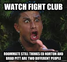 Fight Club Memes - watch fight club roommate still thinks ed norton and brad pitt are