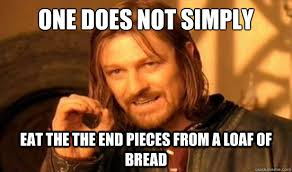 Loaf Meme - one does not simply eat the the end pieces from a loaf of bread