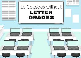 10 colleges without letter grades best college reviews