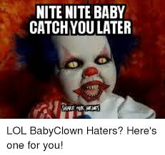 Cold Outside Meme - nite nite baby catchyou later hare memes lol babyclown haters