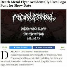Metal Band Memes - death metal flyer accidentally uses logo font for show date 136k