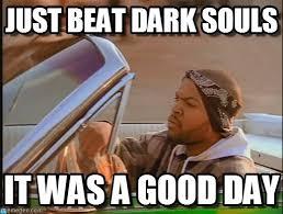 Dark Memes - just beat dark souls ice cube meme on memegen