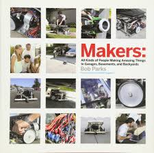 makers all kinds of people making amazing things in garages