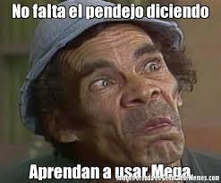 Mega Meme - no falta el pendejo diciendo aprendan a usar mega meme de don