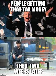 Tax Money Meme - tax season is upon us imgflip